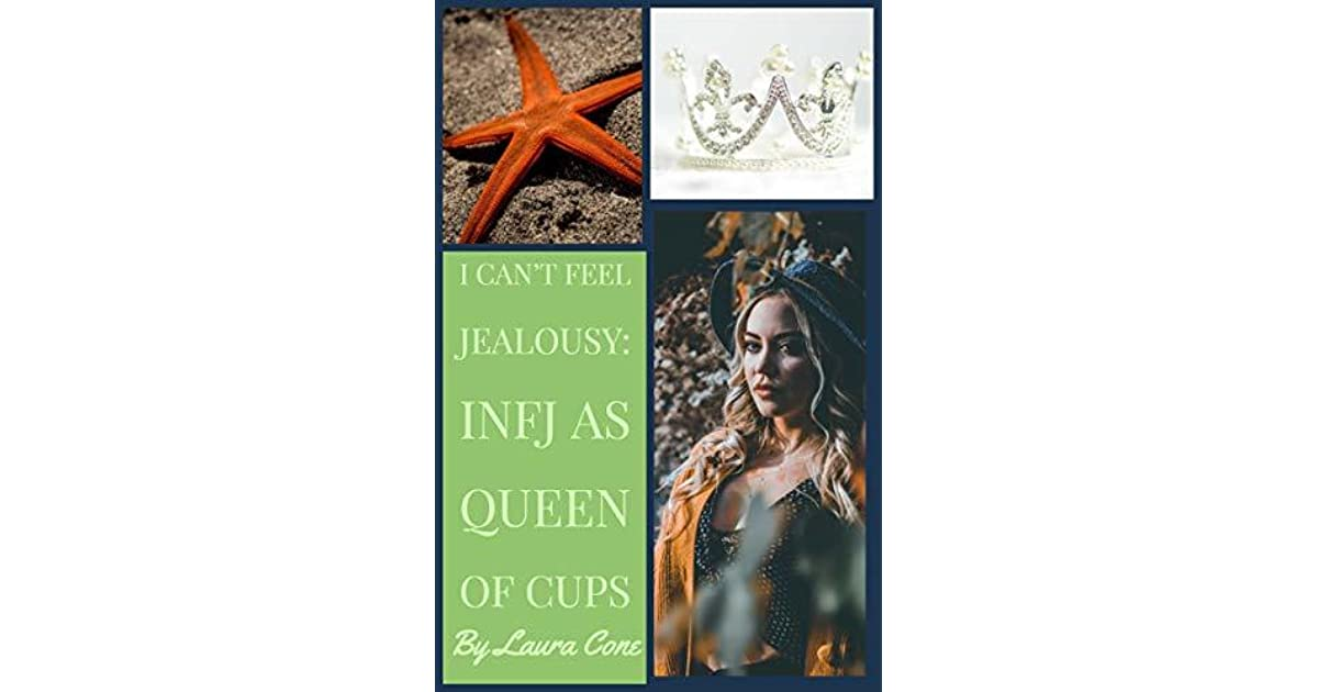 I Can't Feel Jealousy: INFJ as Queen of Cups by Laura Cone
