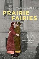 Prairie Fairies: A History of Queer Communities and People in Western Canada, 1930-1985 (Studies in Gender and History)