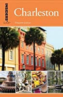 Insiders' Guide(r) to Charleston: Including Mt. Pleasant, Summerville, Kiawah, and Other Islands