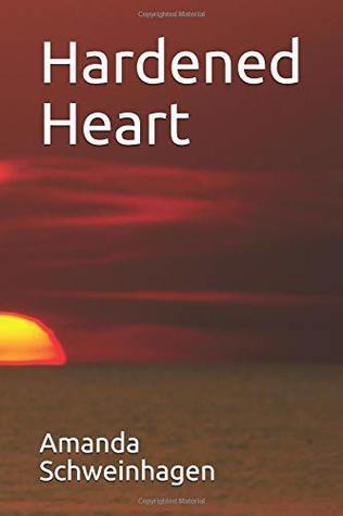 Hardened Heart by Amanda Schweinhagen