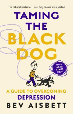 Taming The Black Dog, Revised Edition (2018, HarperCollins)
