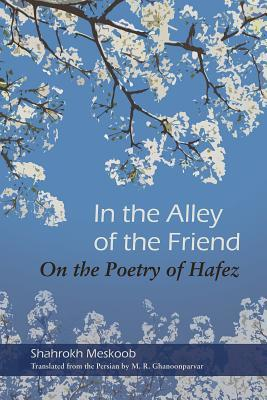 In the Alley of the Friend: On the Poetry of Hafez