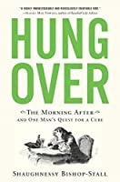 Hungover: The Morning After and One Man's Quest for a Cure