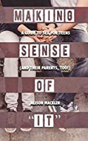 """Making Sense of """"It"""": A Guide to Sex for Teens (and Their Parents, Too!)"""