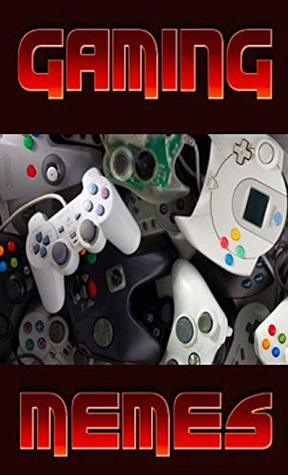Memes: Gaming Funny Memes - Gamers Essential Video Games Memes A-Z Modern & Classic Games Funny Memes XL
