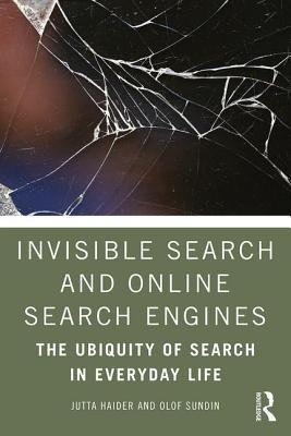 Invisible Search and Online Search Engines: The Ubiquity of Search in Everyday Life