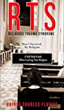Religious Trauma Syndrome: How I Survived My Religion: A Self Help Guide When Leaving Your Religion