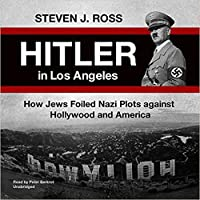 Hitler in Los Angeles: How Jews and Their Spies Foiled Nazi Plots Against Hollywood and America
