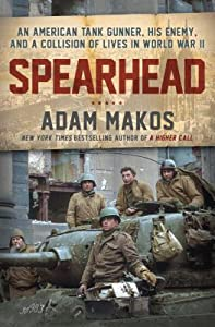 Spearhead: An American Tank Gunner, His Enemy, and a Collision of Lives In World War II