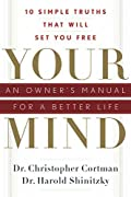 Your Mind: An Owner's Manual for a Better Life: 10 Simple Truths That Will Set You Free