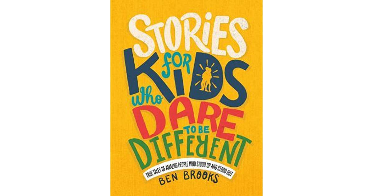 4ba947aa798 Stories for Kids Who Dare to Be Different: True Tales of Amazing People Who  Stood Up and Stood Out by Ben Brooks