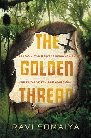 The Golden Thread: The Cold War Mystery Surrounding the Death of Dag Hammarskjöld