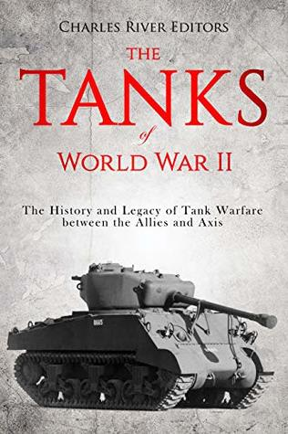 The Tanks of World War II: The History and Legacy of Tank