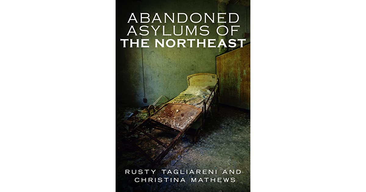 Abandoned Asylums Of The Northeast By Rusty Tagliareni