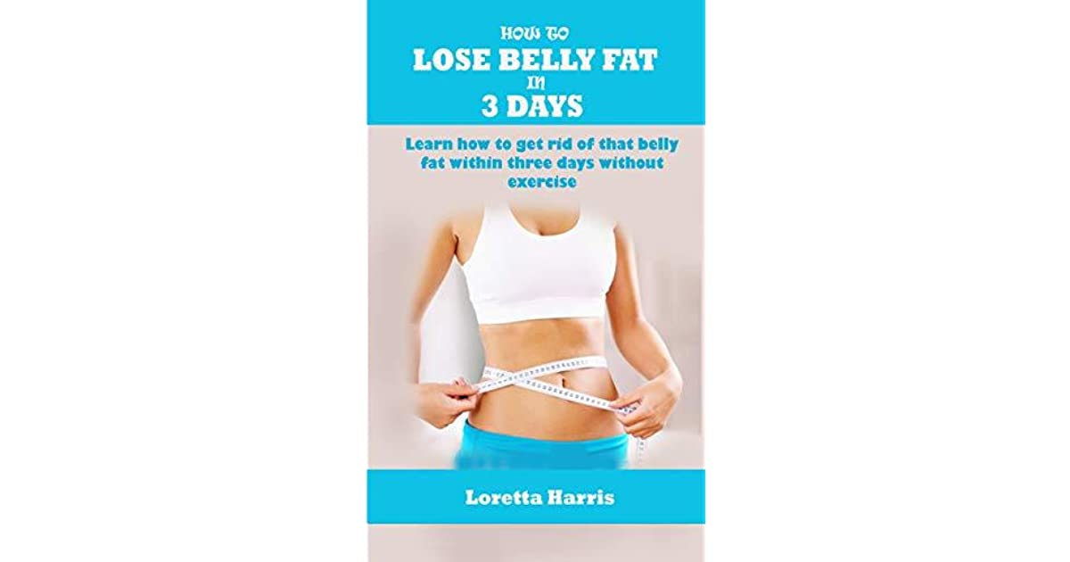 How To Lose Belly Fat In 3 Days Learn How To Get Rid Of That Belly