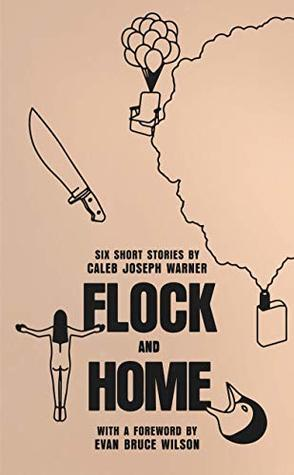Flock and Home: Six Short Stories by Caleb Joseph Warner