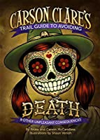 Carson Clare's Trail Guide to Avoiding Death (And Other Unpleasant Consequences)