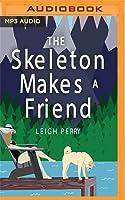 The Skeleton Makes a Friend: A Family Skeleton Mystery, Book 5