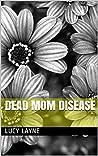 Dead Mom Disease