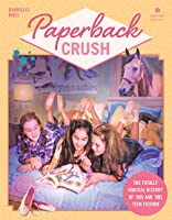 Paperback Crush: The Totally Radical History of '80s and '90s Teen Fiction