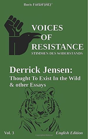 Voices of Resistance: Derrick Jensen: Thought to exist in the wild & other essays