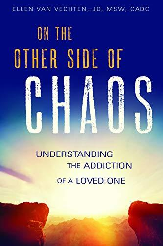 On the Other Side of Chaos  Understanding the Addiction of a Loved One (2018, Central Recovery Press)