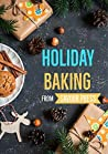 Holiday Baking: An essential baking cookbook with awesome recipes!