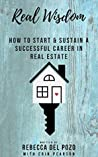 Real Wisdom: How to Start and Sustain a Successful Career in Real Estate