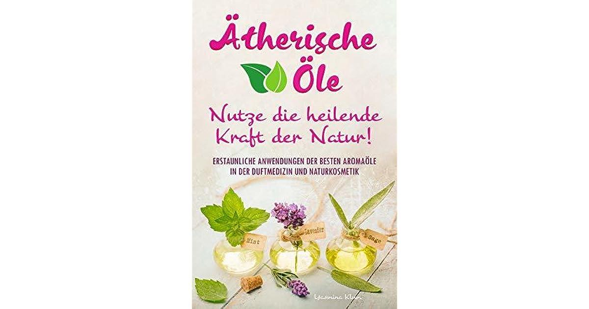 Ätherische Öle - Nutze die heilende Kraft der Natur: Erstaunliche ...