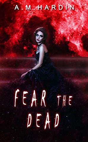 Fear The Dead by A.M. Hardin