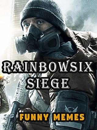 Funny Tom Clancy Rainbow Six Siege Memes Best Funny And Awesome