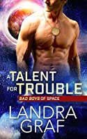 A Talent for Trouble (Bad Boys of Space, #1)