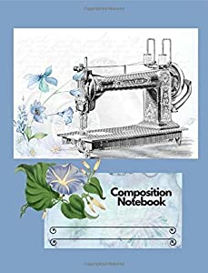 """Composition Notebook: Vintage Retro Sewing Machine Blue Flowers Thread College: Ruled 140 Pages (70 sheets) (7.44"""" x 9.69"""") Glossy Paperback: Volume 8"""