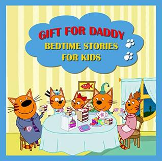 Gift for Daddy: Bedtime Stories for Kids (Picture Children Books & Bedtime Stories Book 1)