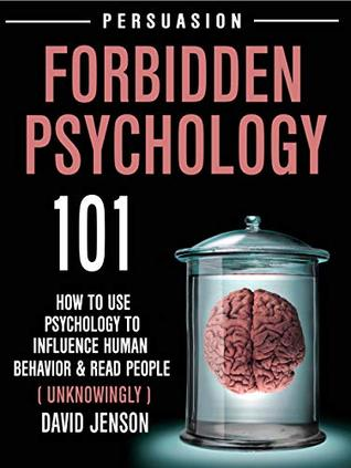 Forbidden Psychology 101 How To Use Psychology To Influence