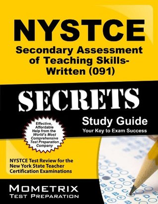 NYSTCE Secondary Assessment of Teaching Skills-Written (091) Secrets Study Guide: NYSTCE Test Review for the New York State Teacher Certification Examinations