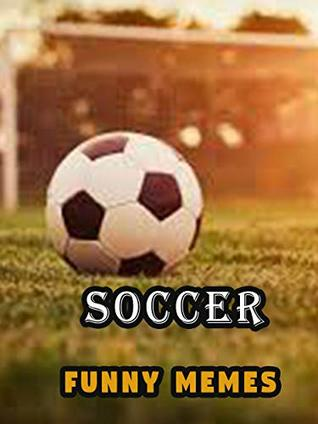 Funny Soccer Memes Funny Soccer And Hilarious Memes By Laura Ganners