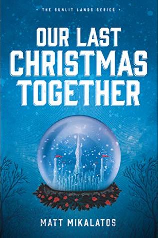 Our Last Christmas Together by Matt Mikalatos