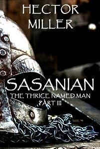 Sasanian (The Thrice Named Man, #3)