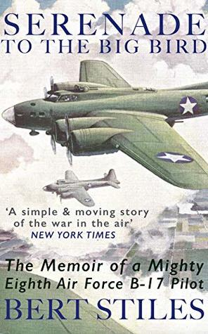 Serenade to the Big Bird [Illustrated]: The Memoir of a Mighty Eighth Air Force B-17 Pilot