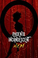 Phoenix Incandescent (Endeavor Series, #1)