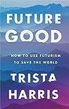 FutureGood: How to use futurism to save the world