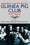 The Guinea Pig Club: Archibald McIndoe, the Royal Air Force and the Reconstruction of Warriors