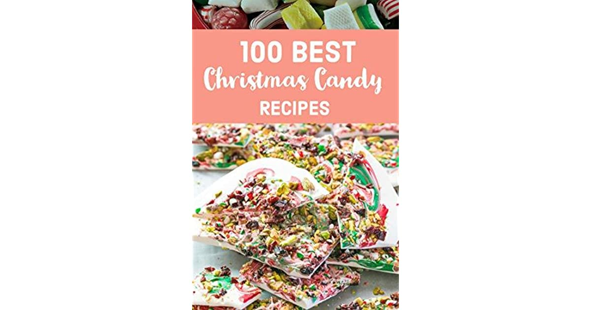 Best Christmas Candy Recipes.100 Best Christmas Candy Recipes Homemade Christmas Candy