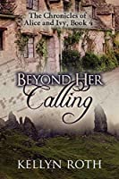 Beyond Her Calling (The Chronicles of Alice and Ivy #4)