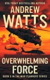 Overwhelming Force (The War Planners #5)