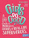 Girls Do Good: A colorful guide to changing the world with stories of real-life superheroes.
