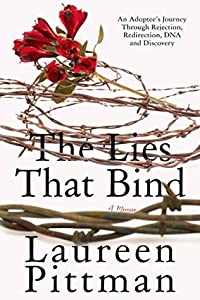 The Lies That Bind: An Adoptee's Journey Through Rejection, Redirection, DNA, and Discovery