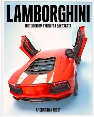 Lamborghini - Historien om tyren fra Sant'Agata Christian Frost