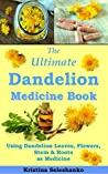 Book cover for The Ultimate Dandelion Medicine Book: 40 Recipes for Using Dandelion Leaves, Flowers, Stems & Roots as Medicine